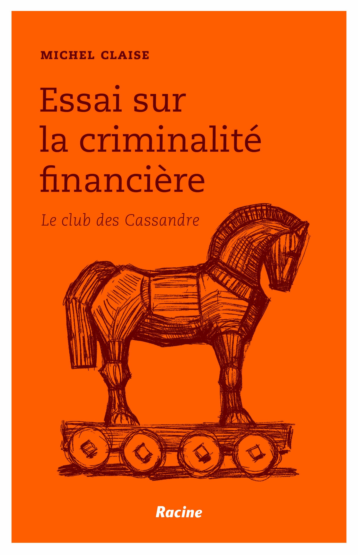 Essai sur la criminalité financière Le club des Cassandre